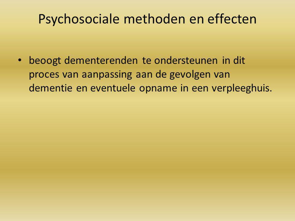 Psychosociale methoden en effecten beoogt dementerenden te ondersteunen in dit proces van aanpassing aan de gevolgen van dementie en eventuele opname in een verpleeghuis.