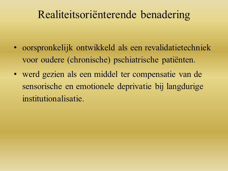 Realiteitsoriënterende benadering oorspronkelijk ontwikkeld als een revalidatietechniek voor oudere (chronische) pschiatrische patiënten.