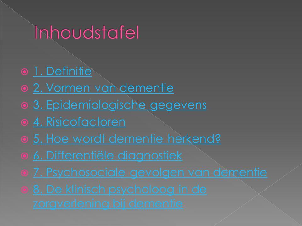  1. Definitie 1. Definitie  2. Vormen van dementie 2. Vormen van dementie  3. Epidemiologische gegevens 3. Epidemiologische gegevens  4. Risicofac