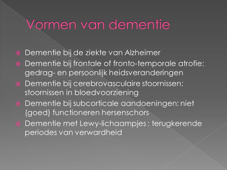  Dementie bij de ziekte van Alzheimer  Dementie bij frontale of fronto-temporale atrofie: gedrag- en persoonlijk heidsveranderingen  Dementie bij c