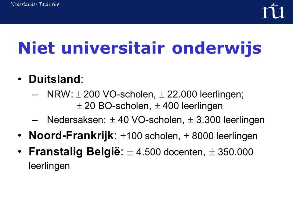 Niet universitair onderwijs Duitsland: – NRW:  200 VO-scholen,  22.000 leerlingen;  20 BO-scholen,  400 leerlingen –Nedersaksen:  40 VO-scholen,  3.300 leerlingen Noord-Frankrijk:  100 scholen,  8000 leerlingen Franstalig België:  4.500 docenten,  350.000 leerlingen