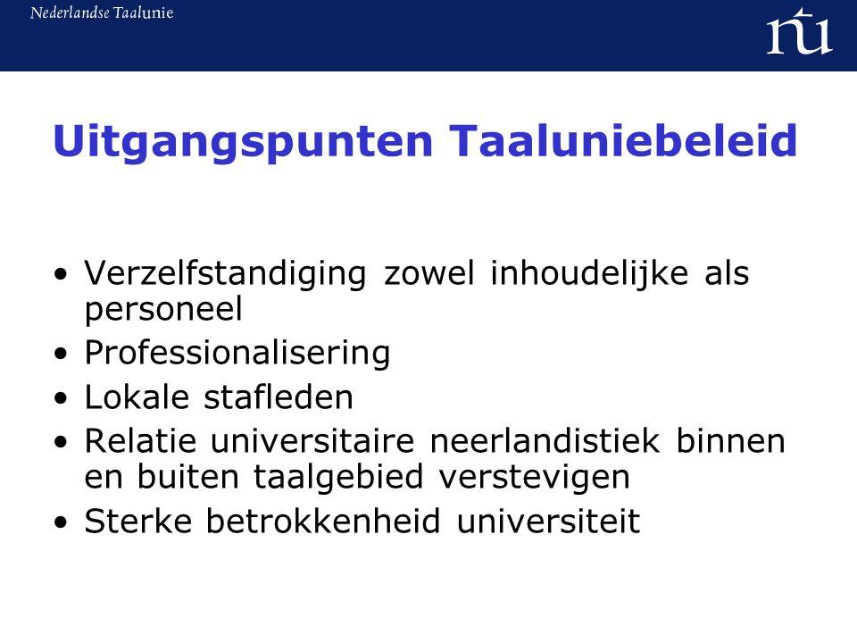 Uitgangspunten Taaluniebeleid Verzelfstandiging zowel inhoudelijke als personeel Professionalisering Lokale stafleden Relatie universitaire neerlandistiek binnen en buiten taalgebied verstevigen Sterke betrokkenheid universiteit