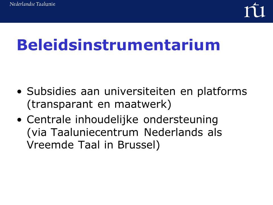 Beleidsinstrumentarium Subsidies aan universiteiten en platforms (transparant en maatwerk) Centrale inhoudelijke ondersteuning (via Taaluniecentrum Nederlands als Vreemde Taal in Brussel)