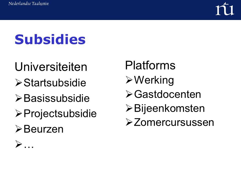Subsidies Universiteiten  Startsubsidie  Basissubsidie  Projectsubsidie  Beurzen  … Platforms  Werking  Gastdocenten  Bijeenkomsten  Zomercursussen