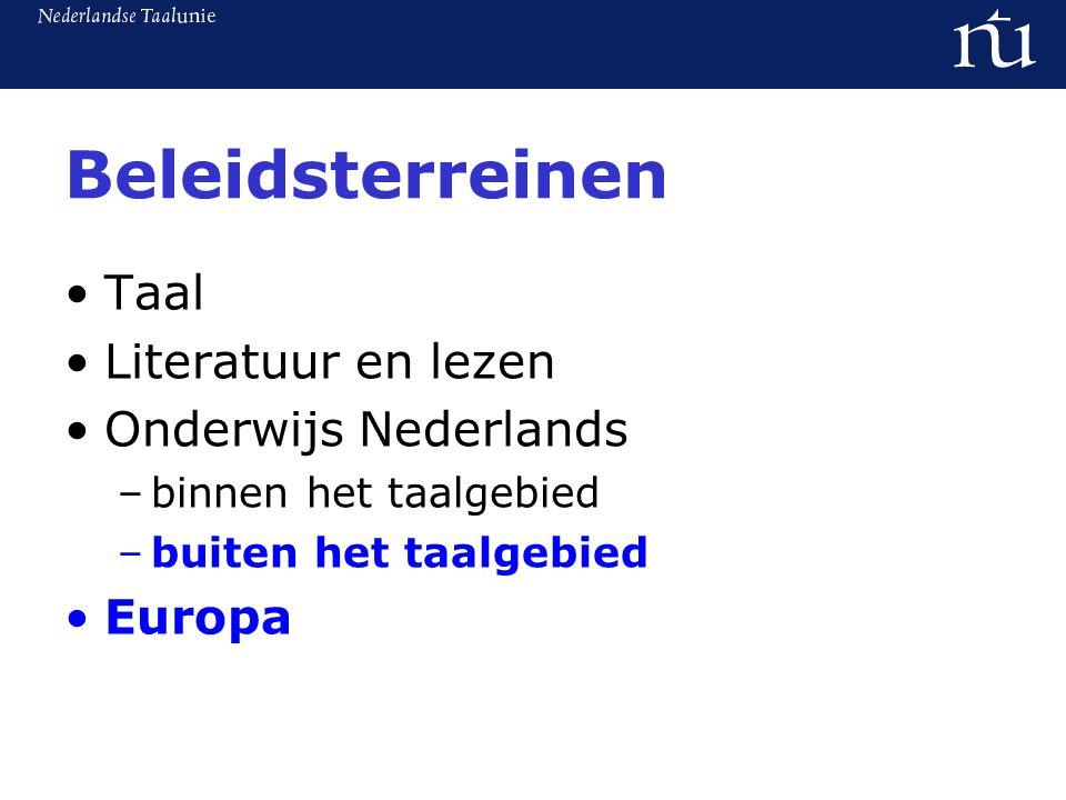 Beleidsterreinen Taal Literatuur en lezen Onderwijs Nederlands –binnen het taalgebied –buiten het taalgebied Europa