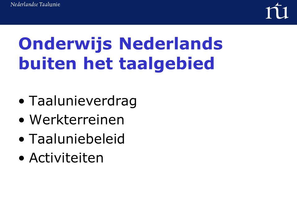 Onderwijs Nederlands buiten het taalgebied Taalunieverdrag Werkterreinen Taaluniebeleid Activiteiten