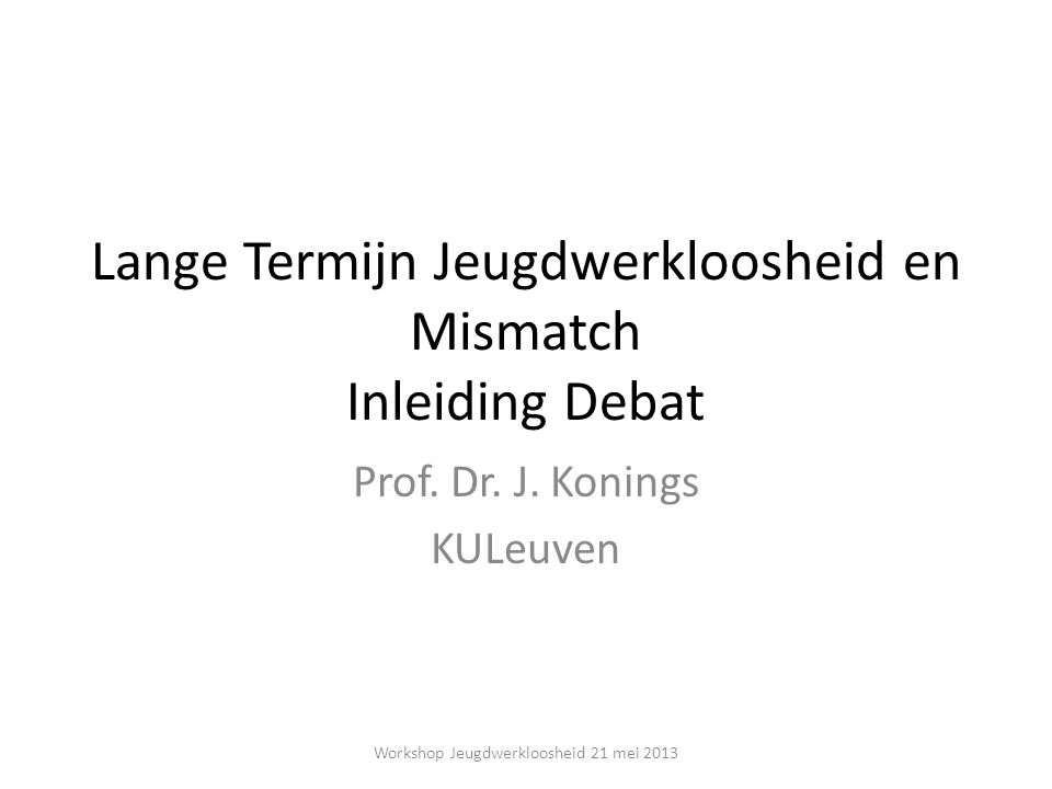Bron: Goos et al (2013) Workshop Jeugdwerkloosheid 21 mei 2013