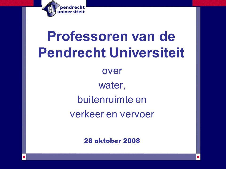 Professoren van de Pendrecht Universiteit over water, buitenruimte en verkeer en vervoer 28 oktober 2008