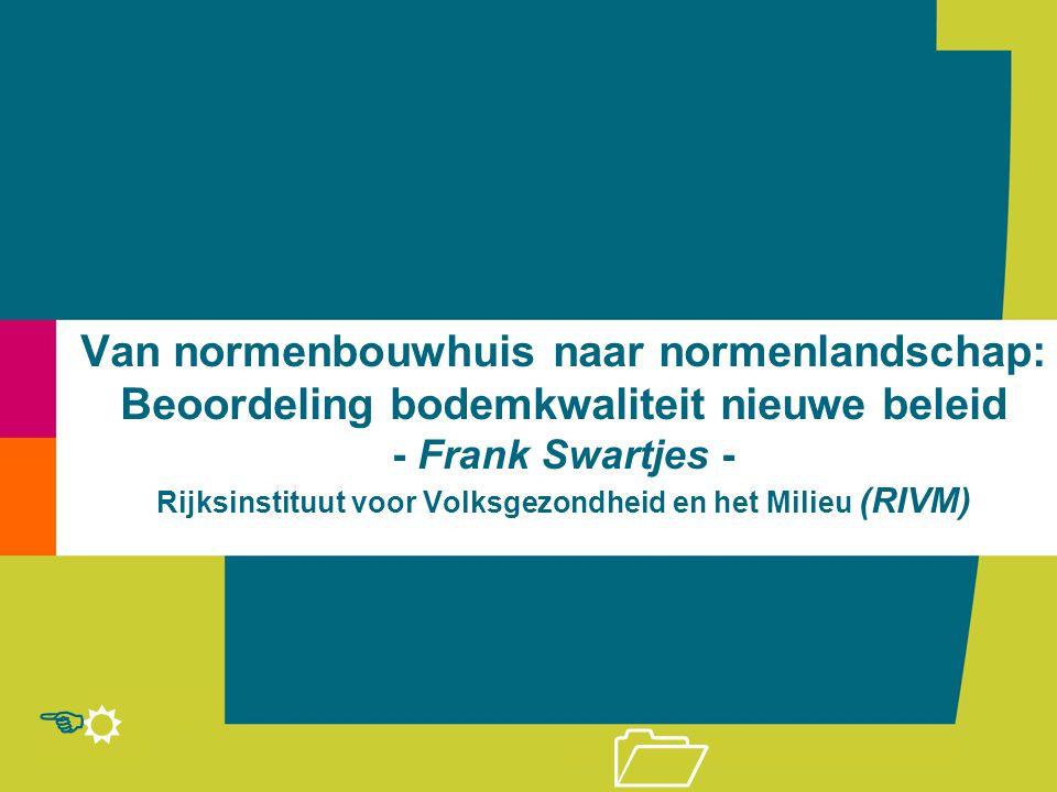 R E 1 Van normenbouwhuis naar normenlandschap: Beoordeling bodemkwaliteit nieuwe beleid - Frank Swartjes - Rijksinstituut voor Volksgezondheid en het