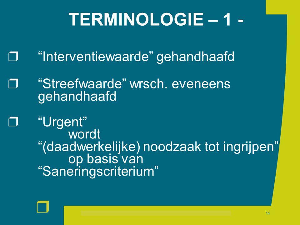 """r 14 TERMINOLOGIE – 1 -  """"Interventiewaarde"""" gehandhaafd  """"Streefwaarde"""" wrsch. eveneens gehandhaafd  """"Urgent"""" wordt """"(daadwerkelijke) noodzaak tot"""