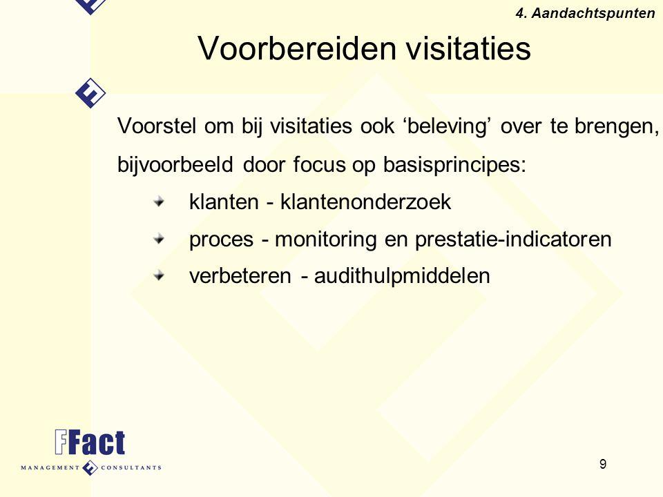 9 Voorbereiden visitaties Voorstel om bij visitaties ook 'beleving' over te brengen, bijvoorbeeld door focus op basisprincipes: klanten - klantenonder