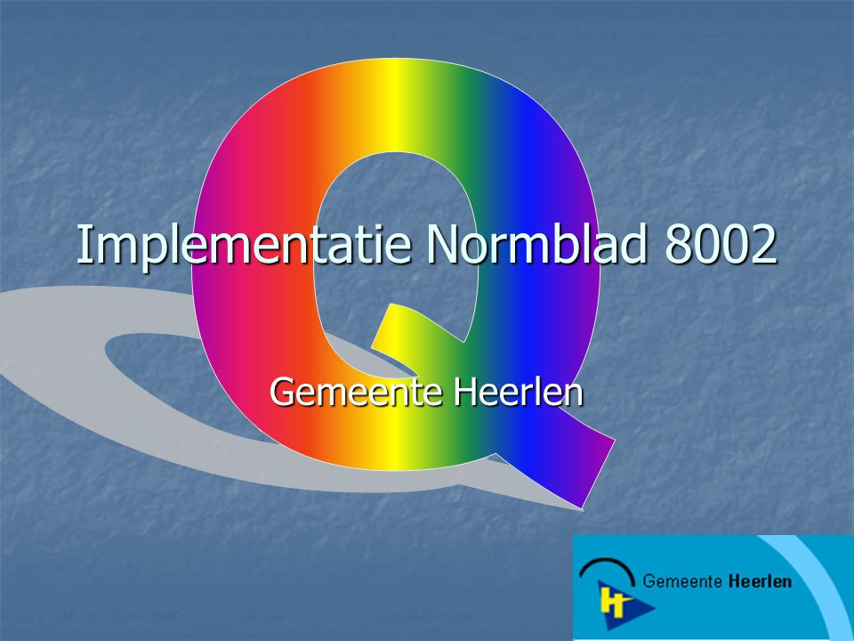 Implementatie Normblad 8002 in 5 stappen Stap 1: Identificatie van processen Stap 2: Op hoofdlijnen beschrijven van de huidige werkwijze Stap 3: Verbeterstap Stap 4: Vastleggen van werkprocessen Stap 5: Implementatie