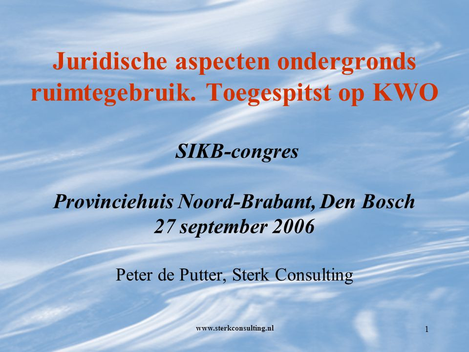 www.sterkconsulting.nl 2 Inhoud 1.Algemene noties 2.Beleidsbrief ruimtelijke ordening ondergrond 3.Bestuursrechtelijke wet- en regelgeving 4.Privaatrechtelijke aspecten 5.Ideeën voor sturingsmechanismen 6.Afronding