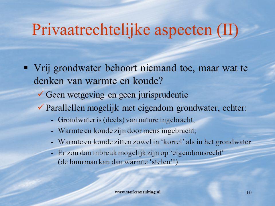 www.sterkconsulting.nl 10 Privaatrechtelijke aspecten (II)  Vrij grondwater behoort niemand toe, maar wat te denken van warmte en koude.