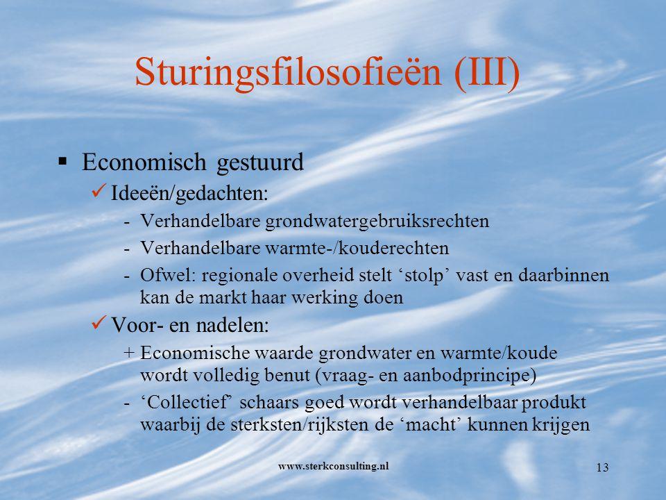 www.sterkconsulting.nl 13 Sturingsfilosofieën (III)  Economisch gestuurd Ideeën/gedachten: -Verhandelbare grondwatergebruiksrechten -Verhandelbare warmte-/kouderechten -Ofwel: regionale overheid stelt 'stolp' vast en daarbinnen kan de markt haar werking doen Voor- en nadelen: + Economische waarde grondwater en warmte/koude wordt volledig benut (vraag- en aanbodprincipe) - 'Collectief' schaars goed wordt verhandelbaar produkt waarbij de sterksten/rijksten de 'macht' kunnen krijgen