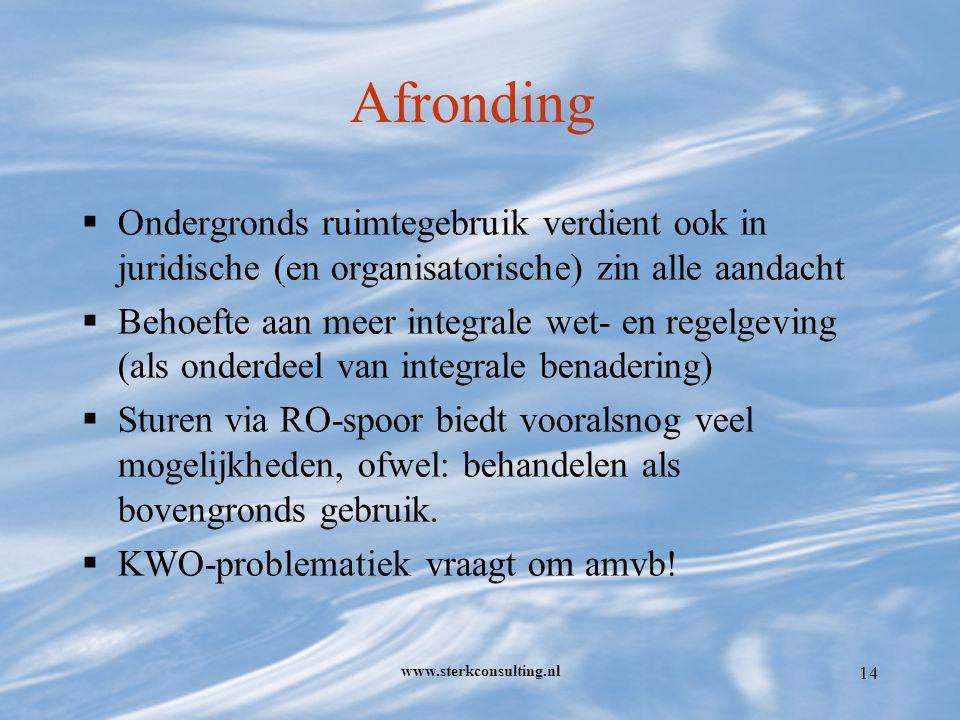 www.sterkconsulting.nl 14 Afronding  Ondergronds ruimtegebruik verdient ook in juridische (en organisatorische) zin alle aandacht  Behoefte aan meer integrale wet- en regelgeving (als onderdeel van integrale benadering)  Sturen via RO-spoor biedt vooralsnog veel mogelijkheden, ofwel: behandelen als bovengronds gebruik.