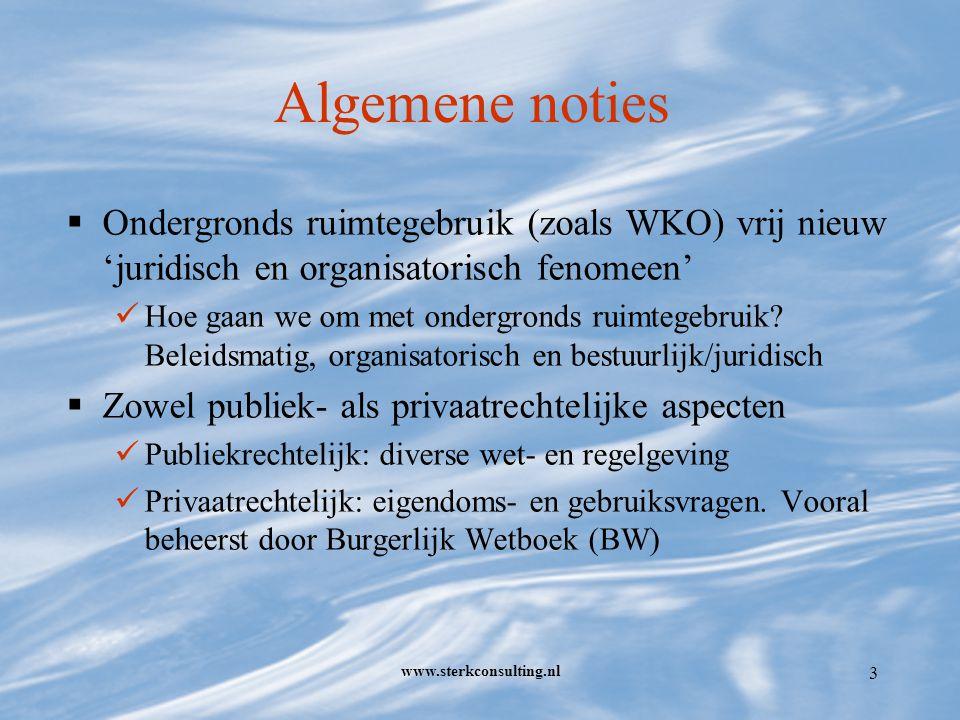 www.sterkconsulting.nl 3 Algemene noties  Ondergronds ruimtegebruik (zoals WKO) vrij nieuw 'juridisch en organisatorisch fenomeen' Hoe gaan we om met ondergronds ruimtegebruik.