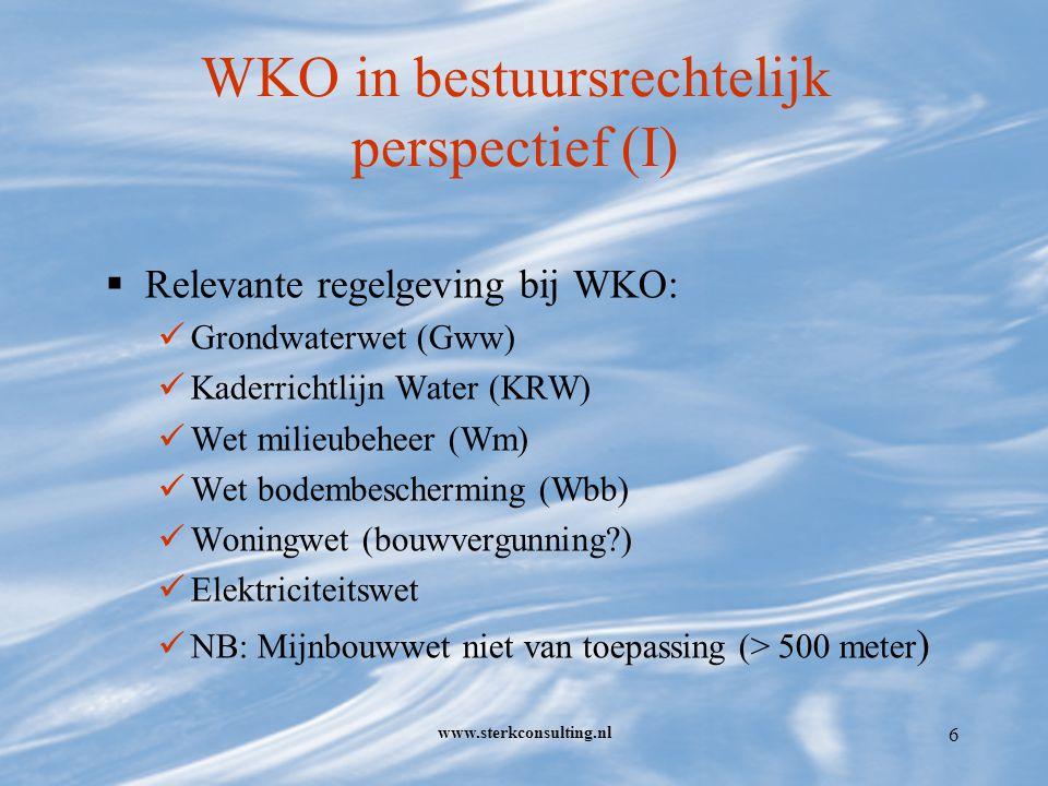 www.sterkconsulting.nl 6 WKO in bestuursrechtelijk perspectief (I)  Relevante regelgeving bij WKO: Grondwaterwet (Gww) Kaderrichtlijn Water (KRW) Wet milieubeheer (Wm) Wet bodembescherming (Wbb) Woningwet (bouwvergunning ) Elektriciteitswet NB: Mijnbouwwet niet van toepassing (> 500 meter )