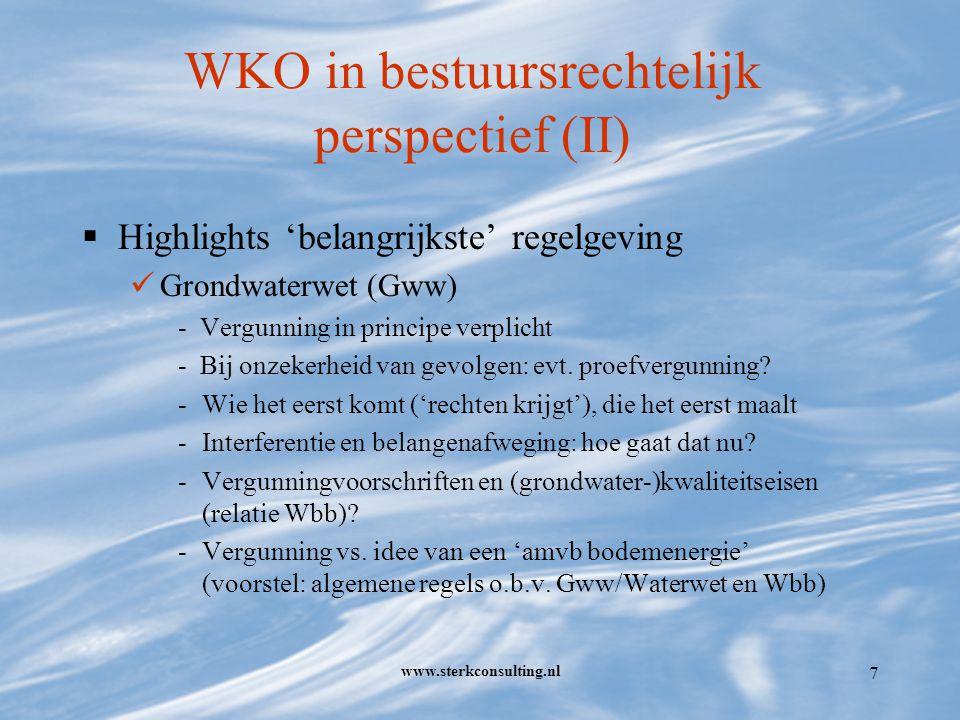 www.sterkconsulting.nl 8 WKO in bestuursrechtelijk perspectief (III)  Vervolg highlights: Kaderrichtlijn Water (KRW) - Zegt niets over energieopslag, geeft geen parameter 'temperatuur' en ziet voor grondwateraspecten alleen op kwantiteit en chemische samenstelling (geen ecologie) Wet op de Ruimtelijke Ordening (WRO) -Praktijk kent nauwelijks/geen ondergrondse bestemmingen in ro-plannen (m.n.