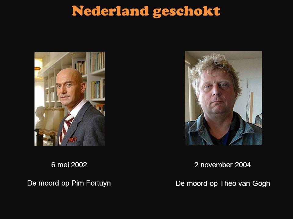 De moord op Pim Fortuyn 6 mei 2002 Nederland geschokt De moord op Theo van Gogh 2 november 2004
