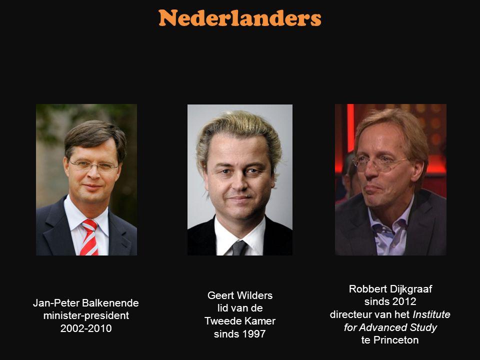 Jan-Peter Balkenende minister-president 2002-2010 Geert Wilders lid van de Tweede Kamer sinds 1997 Robbert Dijkgraaf sinds 2012 directeur van het Inst