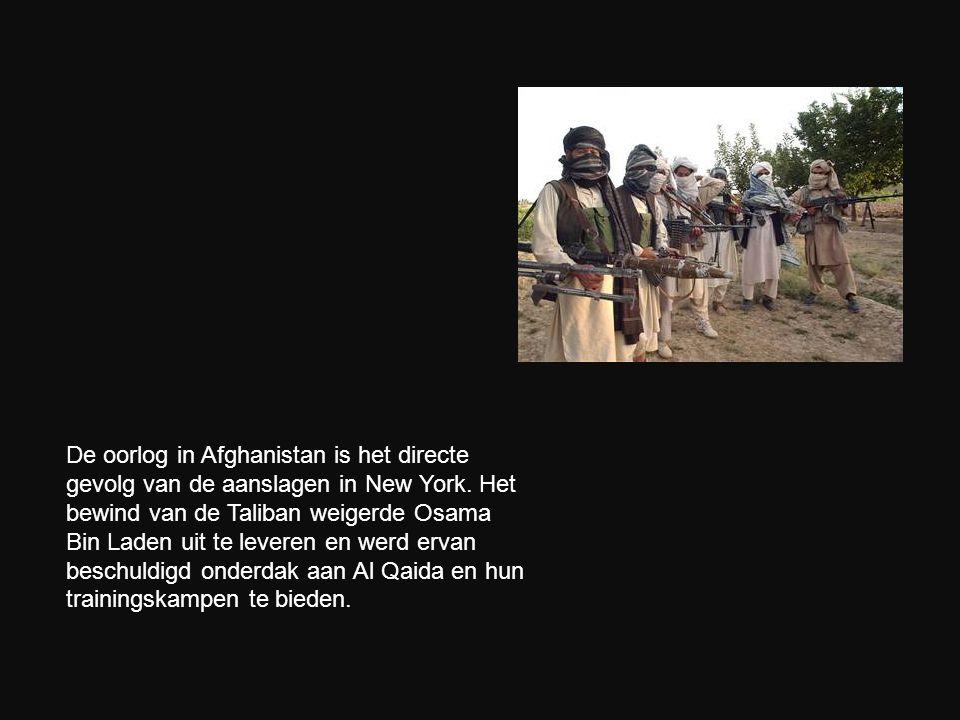 De oorlog in Afghanistan is het directe gevolg van de aanslagen in New York. Het bewind van de Taliban weigerde Osama Bin Laden uit te leveren en werd