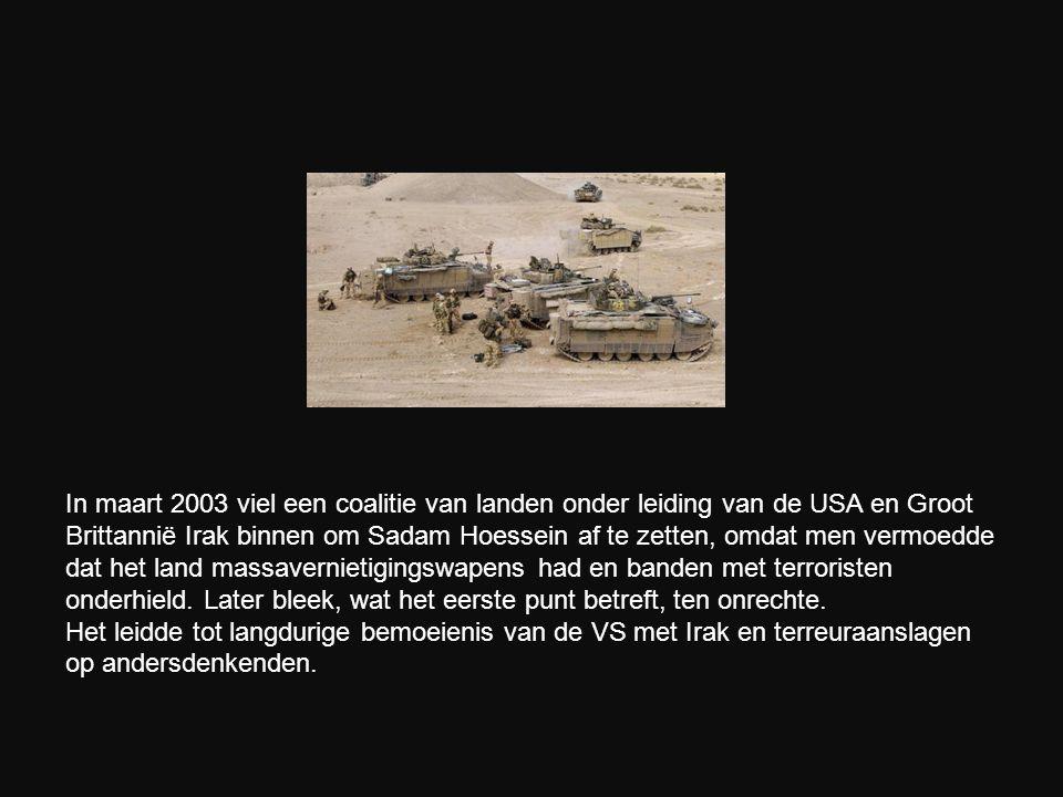 In maart 2003 viel een coalitie van landen onder leiding van de USA en Groot Brittannië Irak binnen om Sadam Hoessein af te zetten, omdat men vermoedd