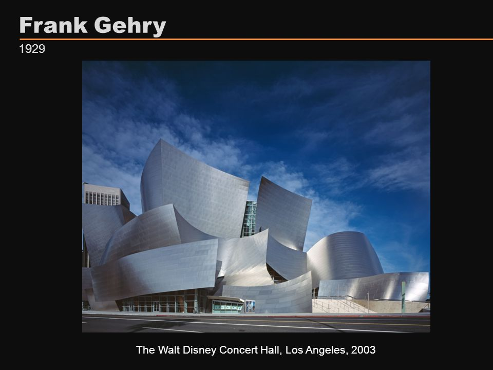Frank Gehry The Walt Disney Concert Hall, Los Angeles, 2003 1929