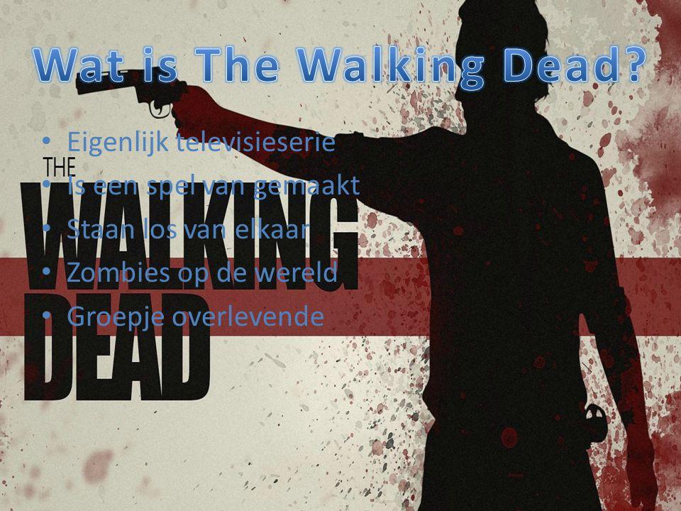 Eigenlijk televisieserie Is een spel van gemaakt Staan los van elkaar Zombies op de wereld Groepje overlevende