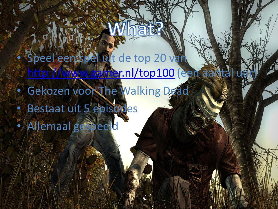Speel een spel uit de top 20 van http://www.gamer.nl/top100 (een aantal uur) http://www.gamer.nl/top100 Gekozen voor The Walking Dead Bestaat uit 5 ep