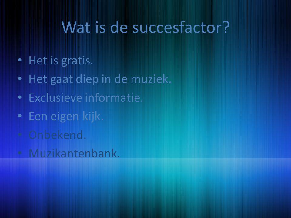 Wat is de succesfactor.Het is gratis. Het gaat diep in de muziek.