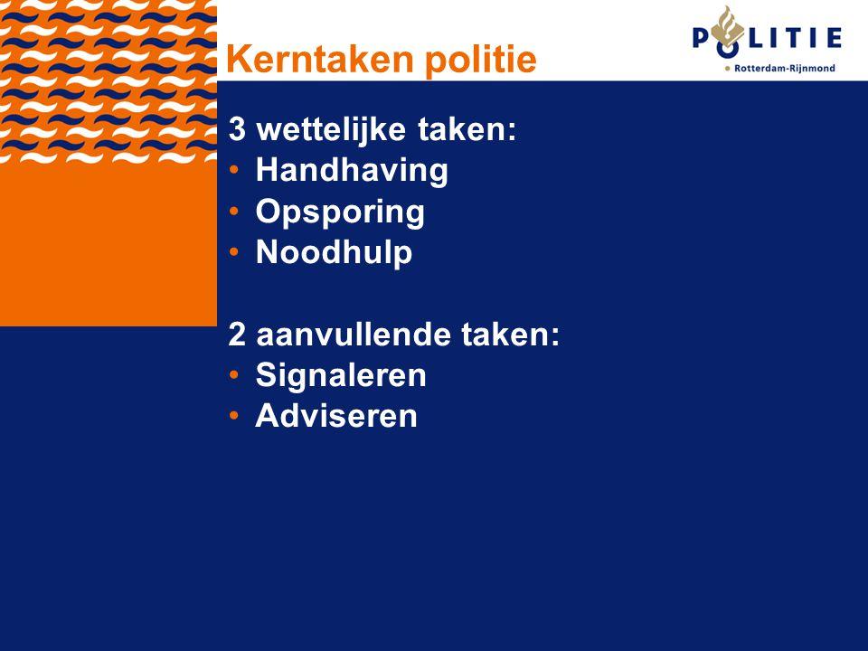 Kerntaken politie 3 wettelijke taken: Handhaving Opsporing Noodhulp 2 aanvullende taken: Signaleren Adviseren