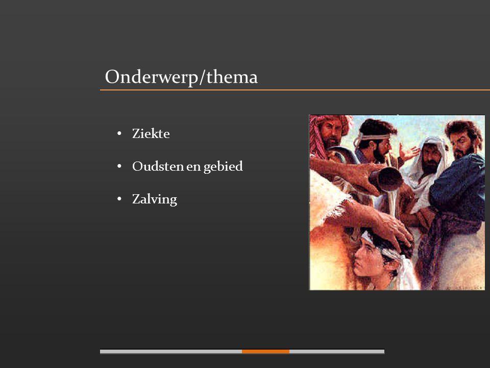 Onderwerp/thema Ziekte Oudsten en gebied Zalving