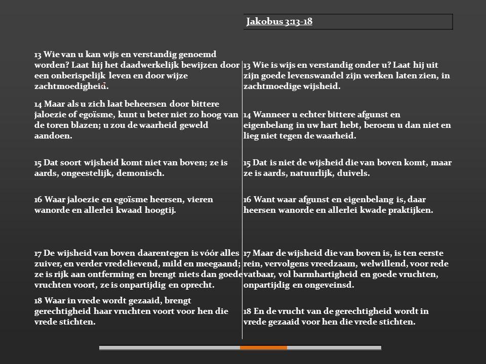 Jakobus 3:13-18 13 Wie van u kan wijs en verstandig genoemd worden.