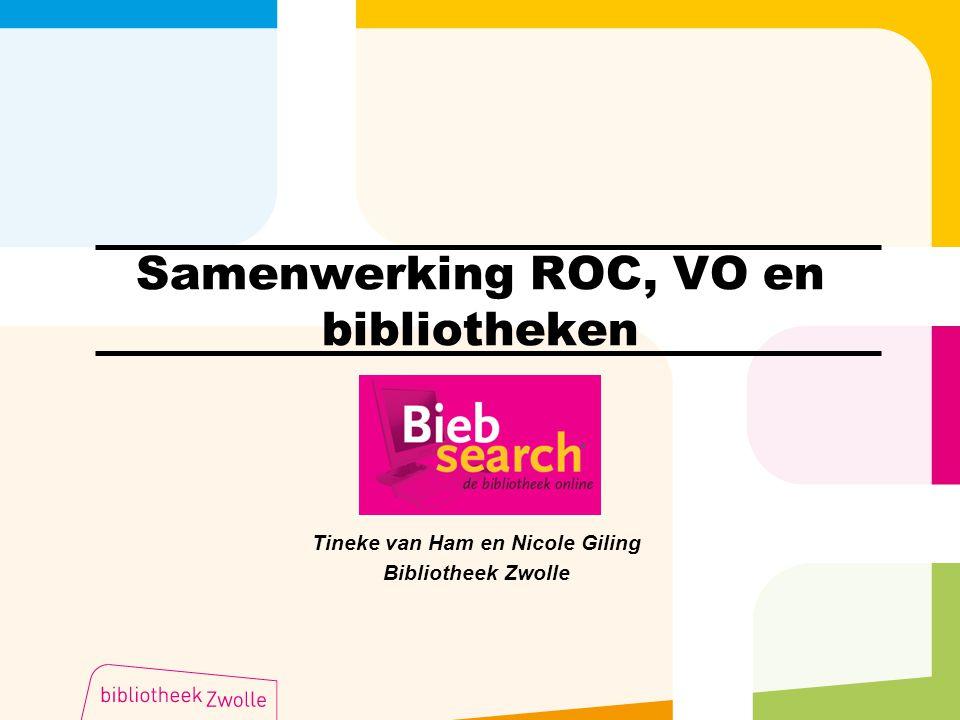 Samenwerking ROC, VO en bibliotheken Tineke van Ham en Nicole Giling Bibliotheek Zwolle