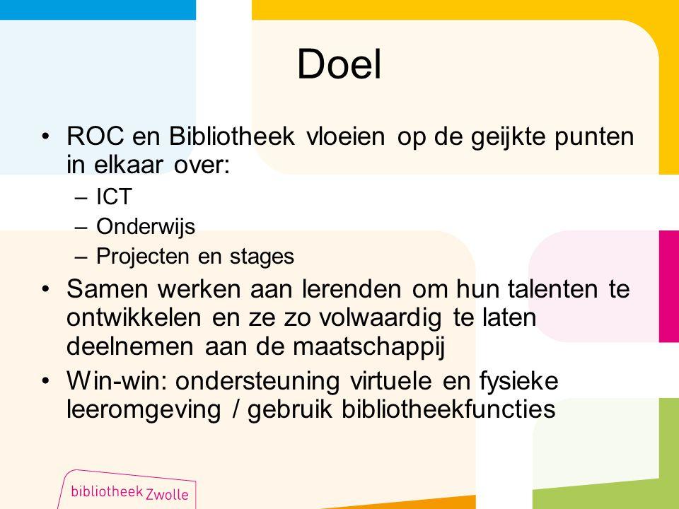 Doel ROC en Bibliotheek vloeien op de geijkte punten in elkaar over: –ICT –Onderwijs –Projecten en stages Samen werken aan lerenden om hun talenten te