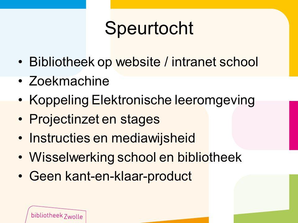 Speurtocht Bibliotheek op website / intranet school Zoekmachine Koppeling Elektronische leeromgeving Projectinzet en stages Instructies en mediawijshe