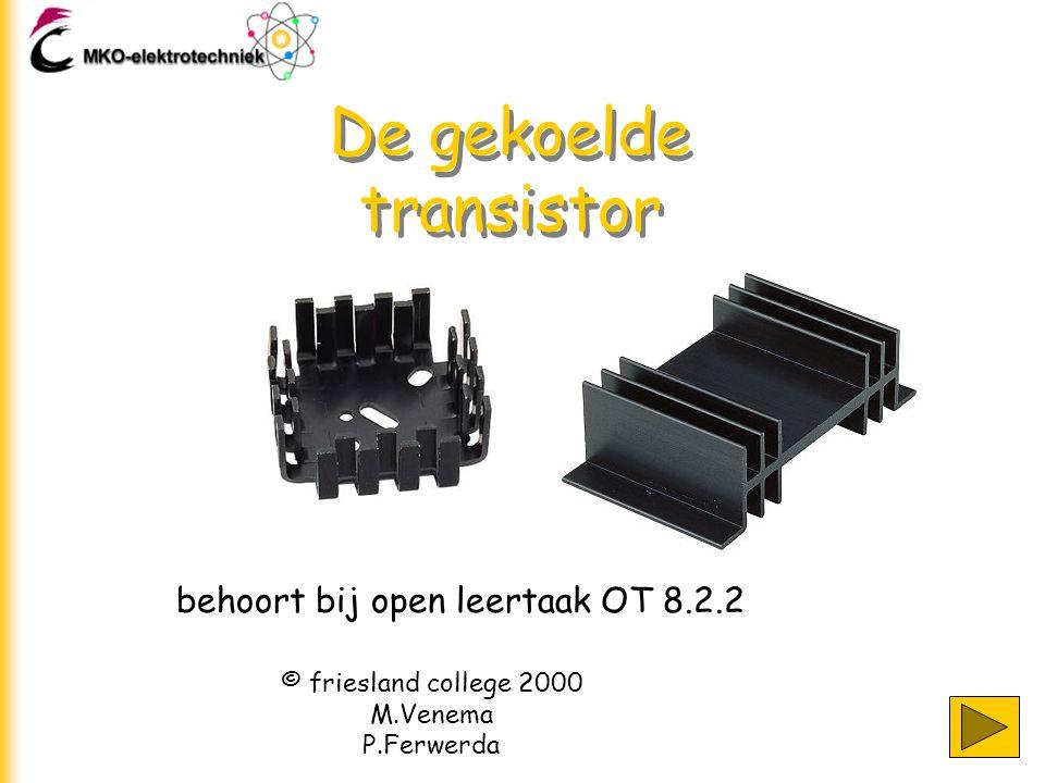 behoort bij open leertaak OT 8.2.2 De gekoelde transistor © friesland college 2000 M.Venema P.Ferwerda