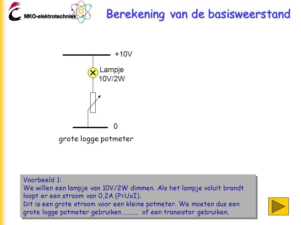 Berekening van de basisweerstand Voorbeeld 1: We willen een lampje van 10V/2W dimmen. Als het lampje voluit brandt loopt er een stroom van 0,2A (P=UxI