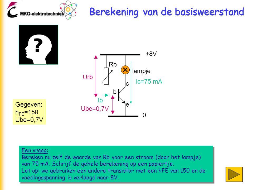 Berekening van de basisweerstand Een vraag: Bereken nu zelf de waarde van Rb voor een stroom (door het lampje) van 75 mA. Schrijf de gehele berekening