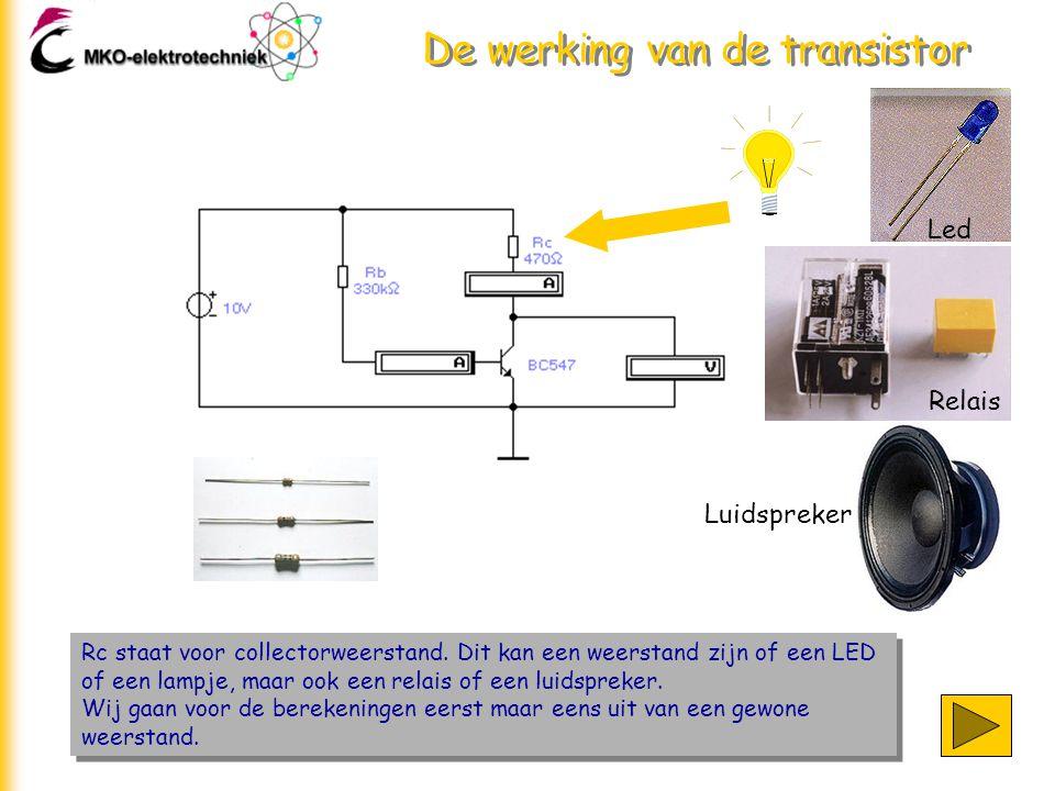 De werking van de transistor Rc staat voor collectorweerstand. Dit kan een weerstand zijn of een LED of een lampje, maar ook een relais of een luidspr