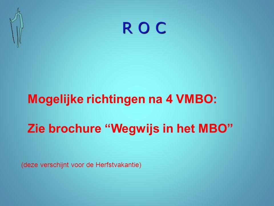 """R O C Mogelijke richtingen na 4 VMBO: Zie brochure """"Wegwijs in het MBO"""" (deze verschijnt voor de Herfstvakantie)"""