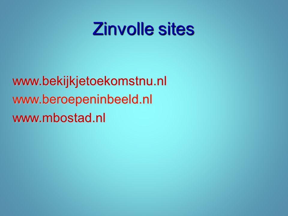 Zinvolle sites www.bekijkjetoekomstnu.nlwww.beroepeninbeeld.nlwww.mbostad.nl