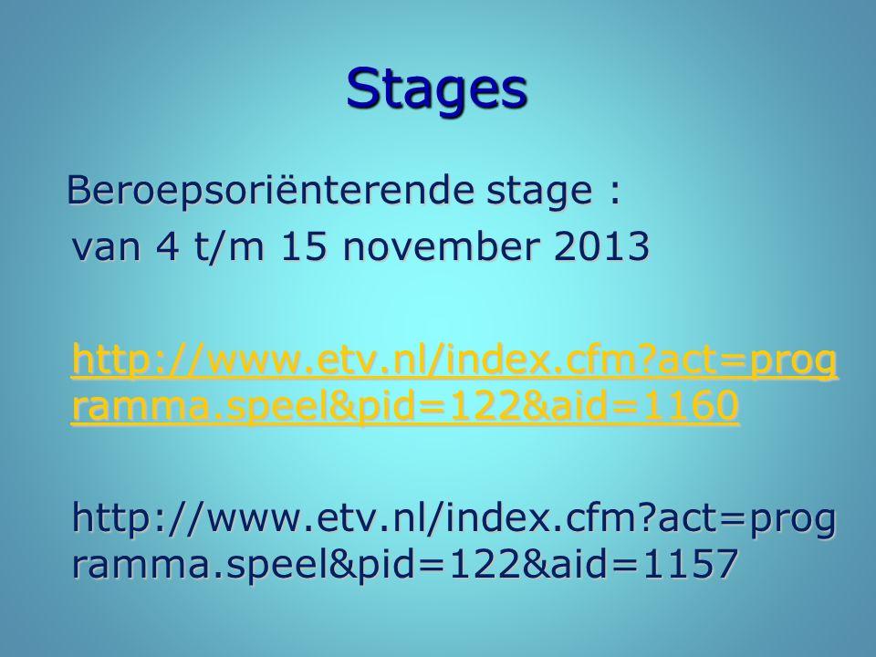 Stages Beroepsoriënterende stage : Beroepsoriënterende stage : van 4 t/m 15 november 2013 http://www.etv.nl/index.cfm?act=prog ramma.speel&pid=122&aid