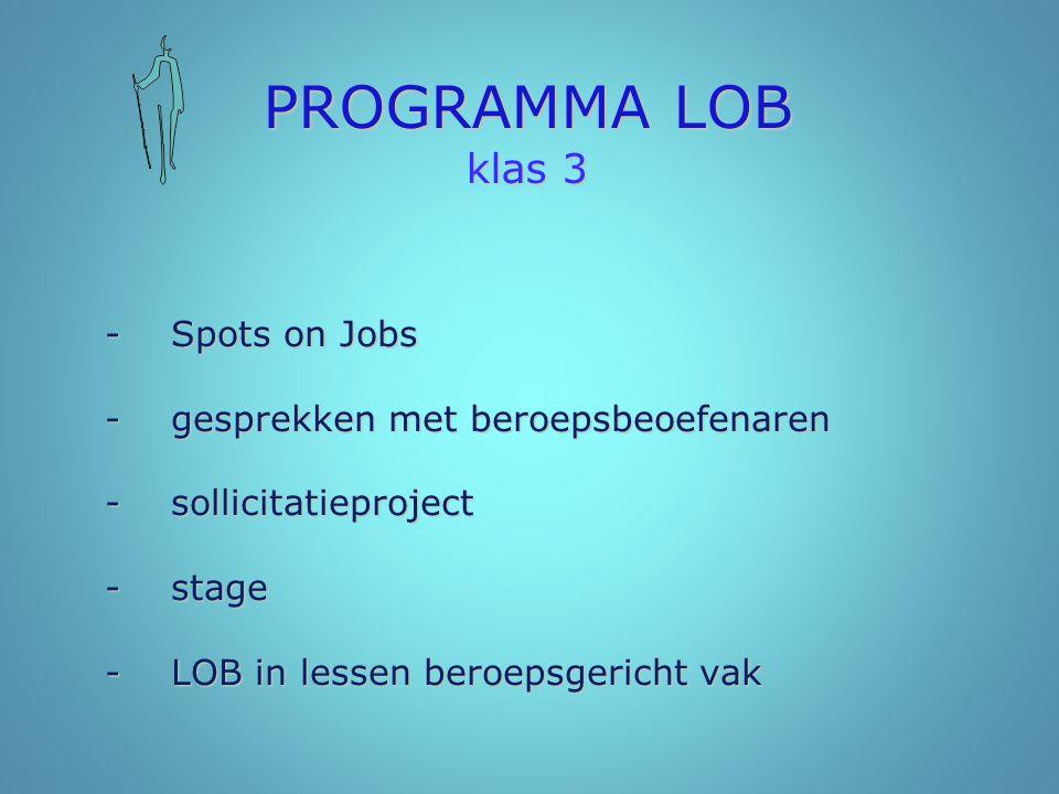 PROGRAMMA LOB klas 3 -Spots on Jobs -gesprekken met beroepsbeoefenaren -sollicitatieproject -stage - LOB in lessen beroepsgericht vak