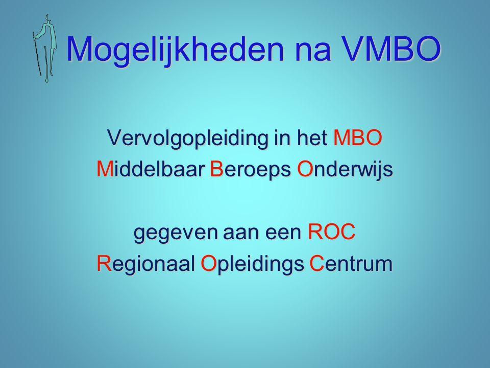 Mogelijkheden na VMBO Mogelijkheden na VMBO Vervolgopleiding in het MBO Middelbaar Beroeps Onderwijs gegeven aan een ROC Regionaal Opleidings Centrum