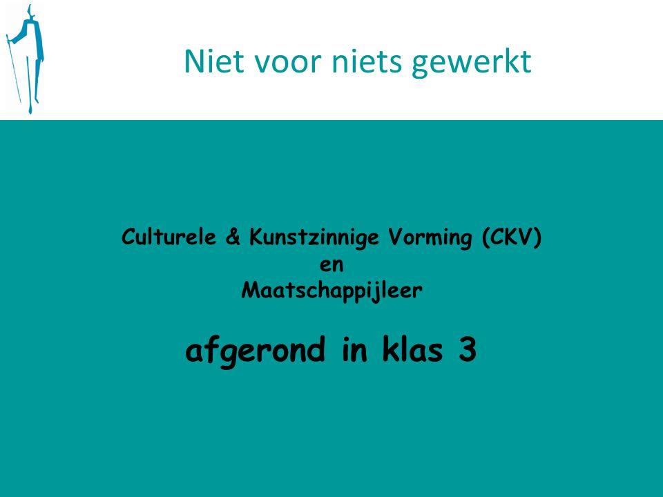 Niet voor niets gewerkt Culturele & Kunstzinnige Vorming (CKV) en Maatschappijleer afgerond in klas 3