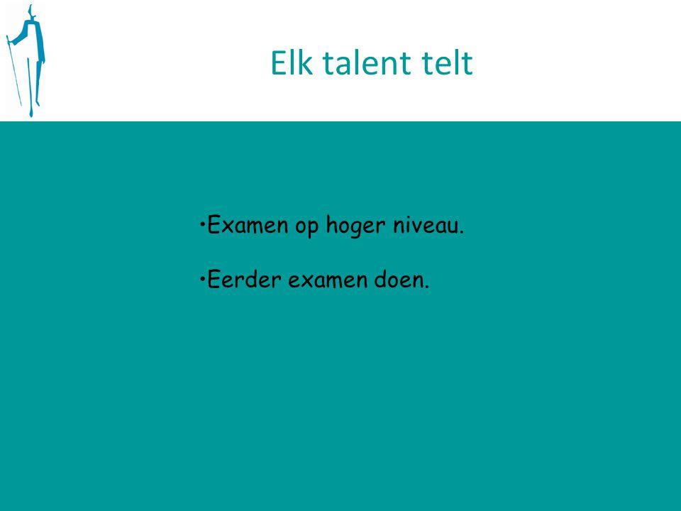 Elk talent telt Examen op hoger niveau. Eerder examen doen.
