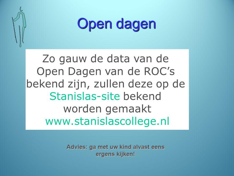Open dagen Zo gauw de data van de Open Dagen van de ROC's bekend zijn, zullen deze op de Stanislas-site bekend worden gemaakt www.stanislascollege.nl Advies: ga met uw kind alvast eens ergens kijken!