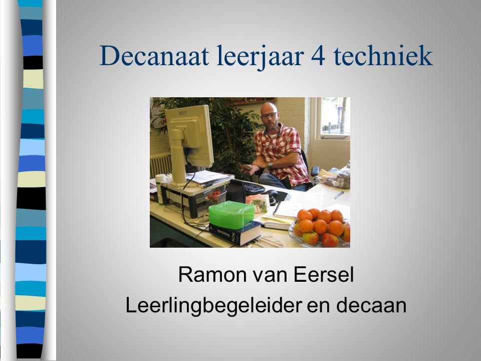 Decanaat leerjaar 4 techniek Ramon van Eersel Leerlingbegeleider en decaan